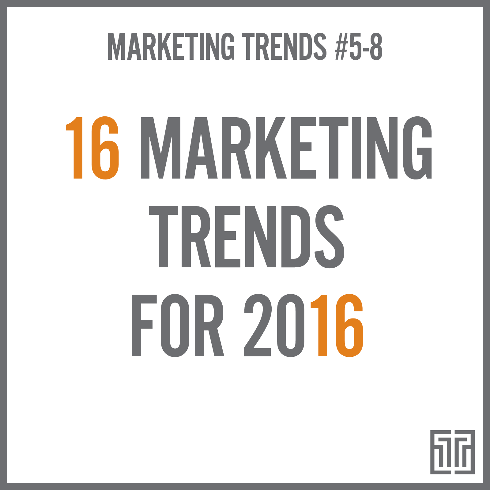 16 Marketing Trends for 2016: Trends 5-8