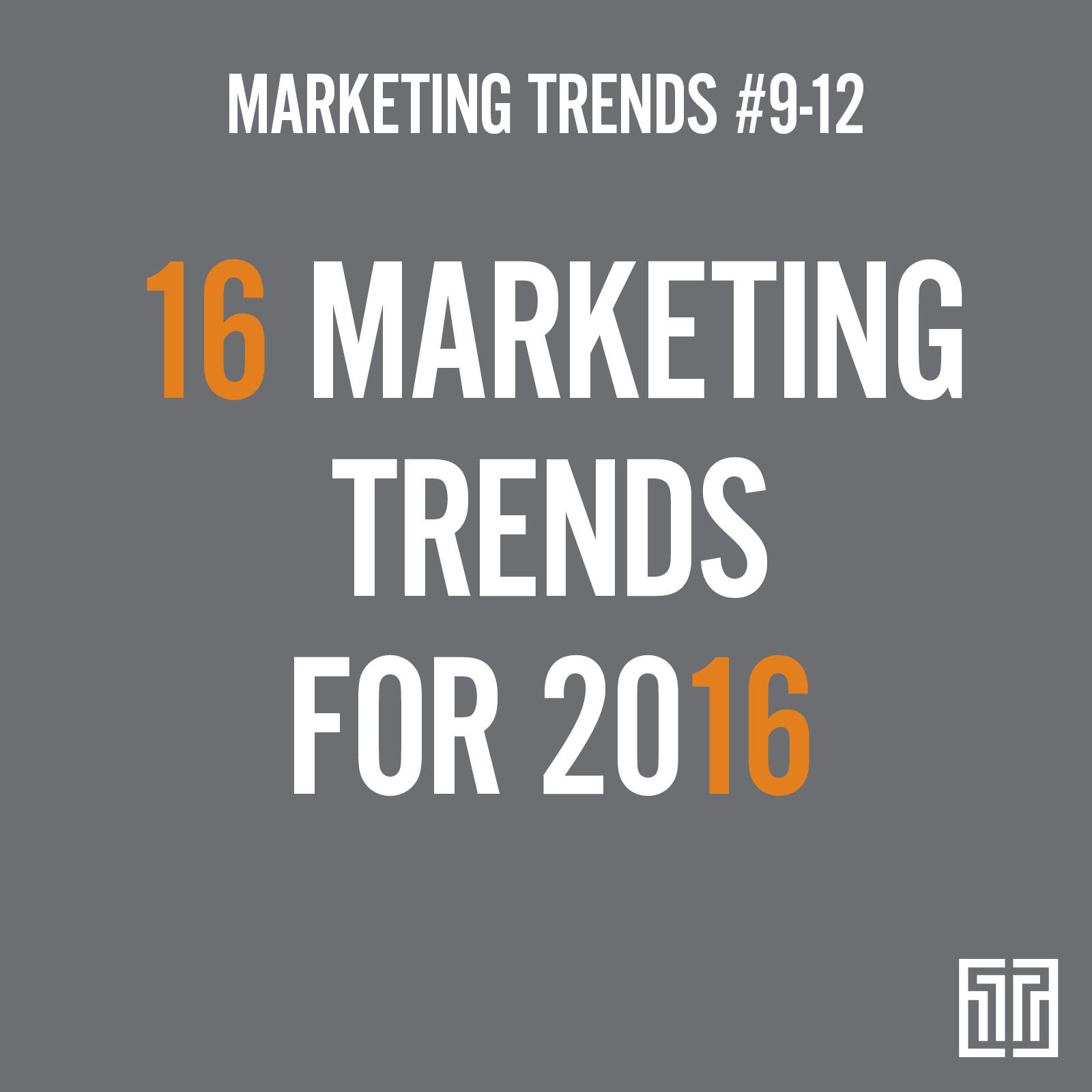 16 Marketing Trends for 2016: Trends 9-12