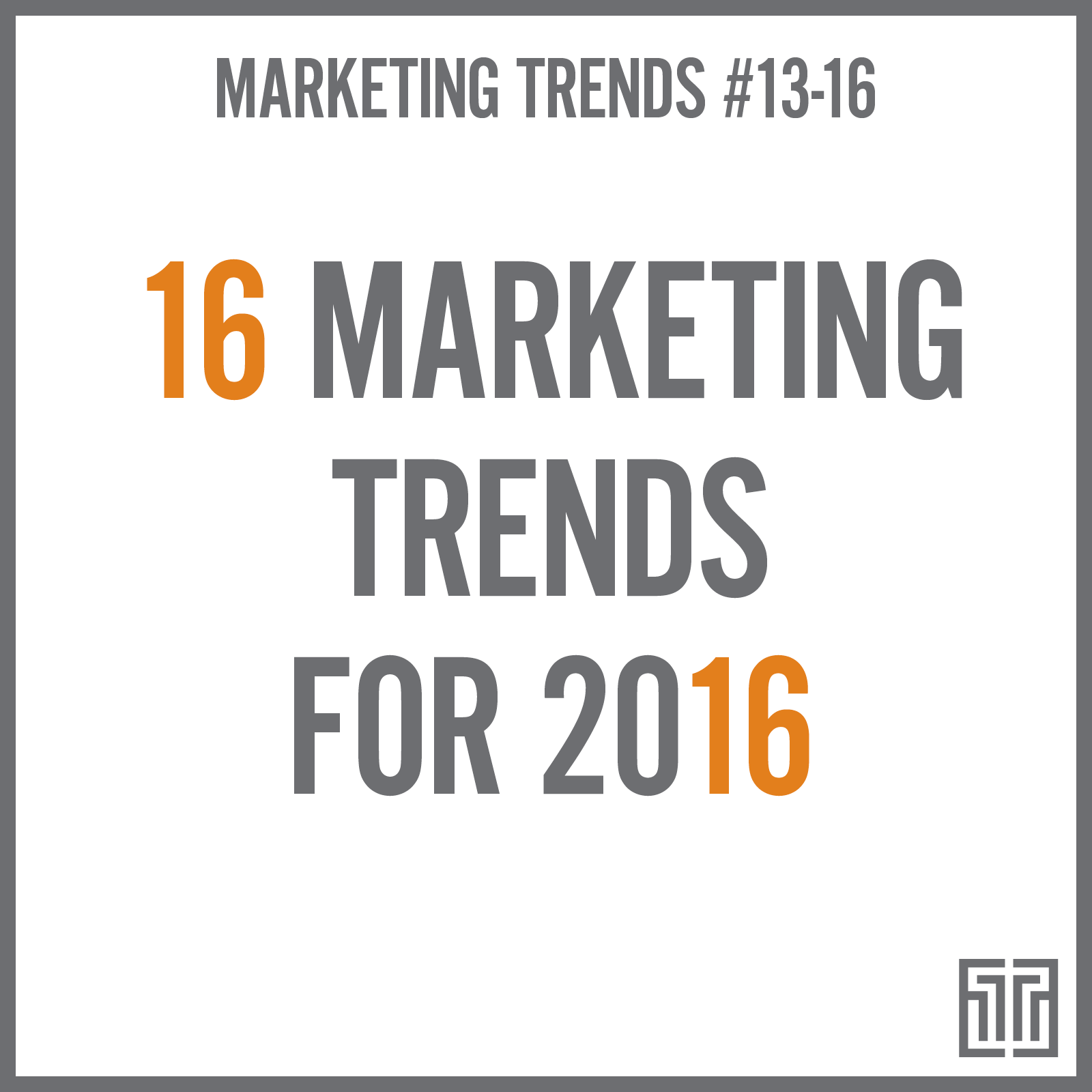 16 Marketing Trends for 2016: Trends 13-16