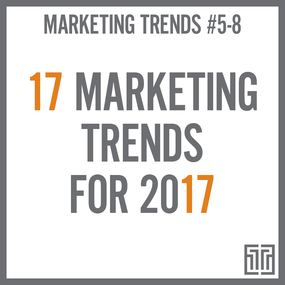 The Top 17 Marketing Trends for 2017: Trends 5-8